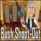 Bush Shoot-Out
